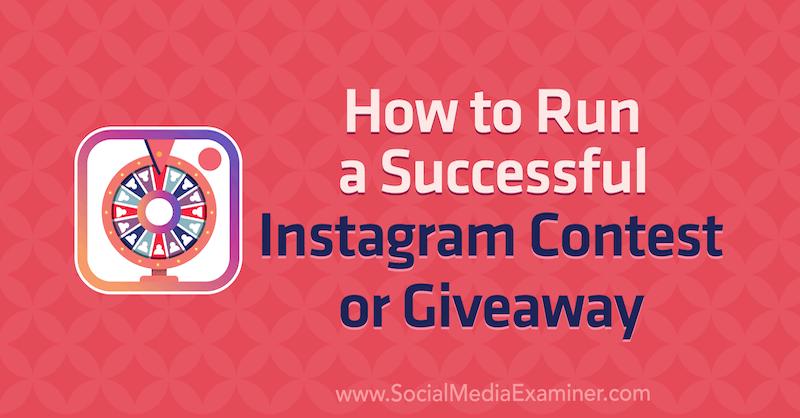 Wie man einen erfolgreichen Instagram-Wettbewerb oder ein Werbegeschenk von Jenn Herman auf Social Media Examiner durchführt.