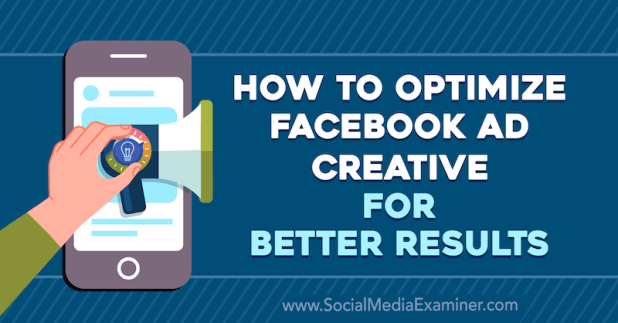 How to Optimize Facebook Ad Creative for Better Results by Allie Bloyd on Social Media Examiner.
