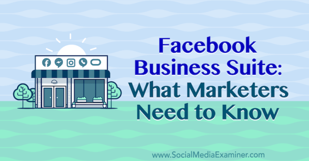 Facebook Business Suite: What Marketers Need to Know by Naomi Nakashima on Social Media Examiner.