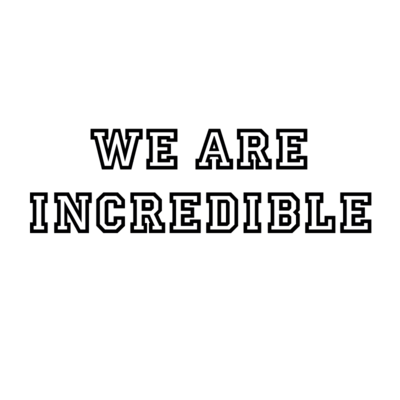 We are incredible - available on CafePress