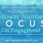 Forget your Follower Numbers, It's Time to Focus on Engagement