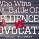 Who Wins in the Battle of Influencer VS. Advocate Marketing