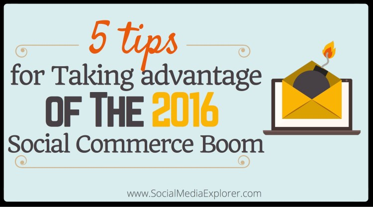 5 Tips for Taking Advantage of the 2016 Social Commerce Boom