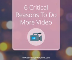 6 Critical Reasons to Do More Video