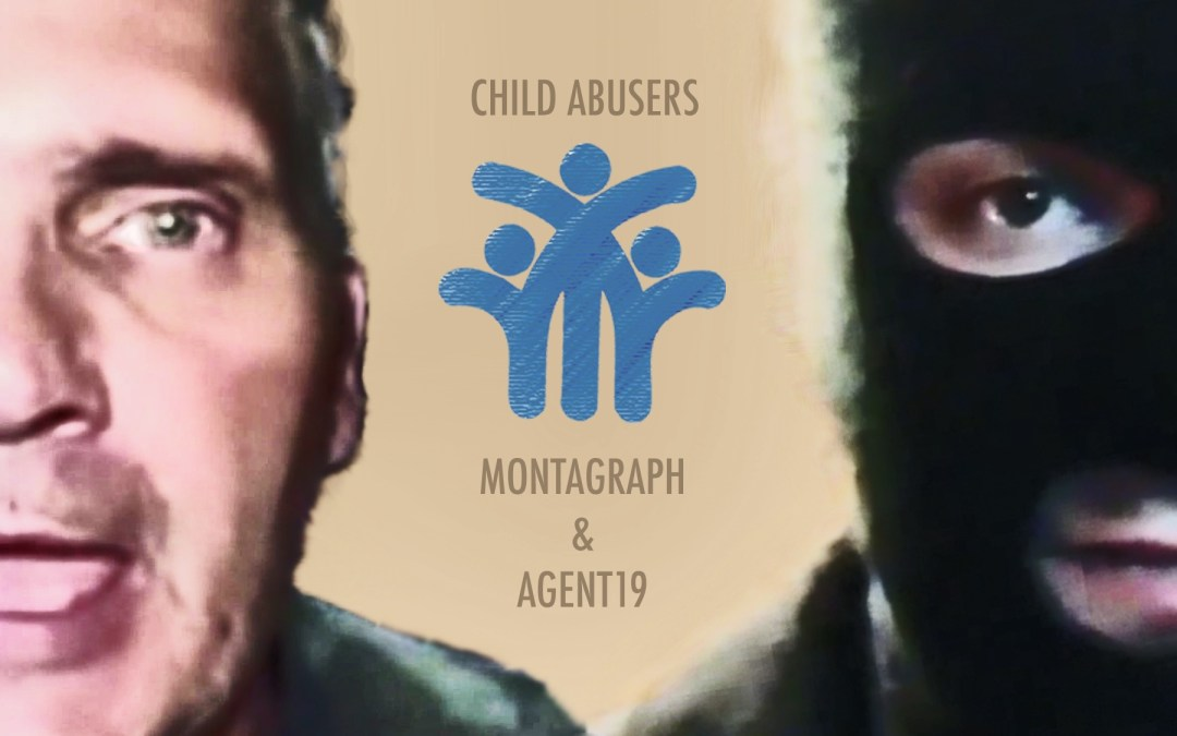 Agent19 and Montagraph… and Their CHILD ABUSE