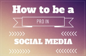 How to be a pro in Social Media