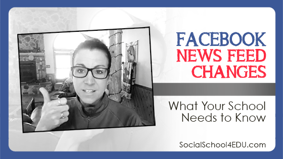 Facebook News Feed Changes - What Your School Needs to Know