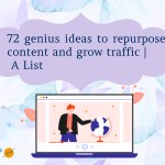 72 genius ideas to repurpose content and grow traffic | A List