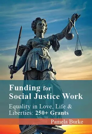 FUNDING for SOCIAL JUSTICE WORK: Equality in Love, Life and Liberties: 250+ Grants