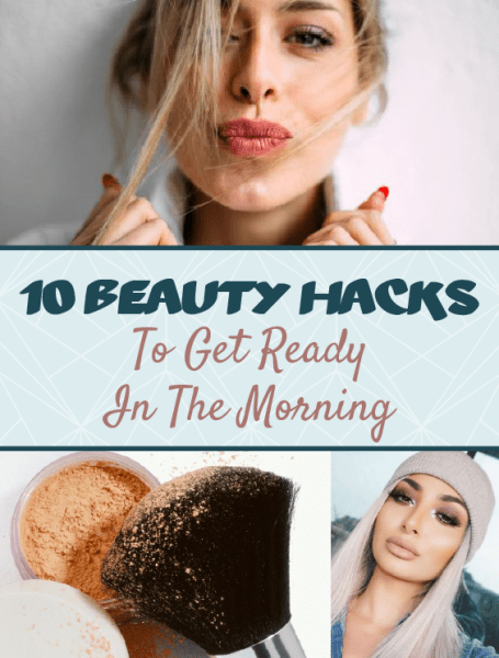 10 Beauty Hacks To Get Ready In The Morning
