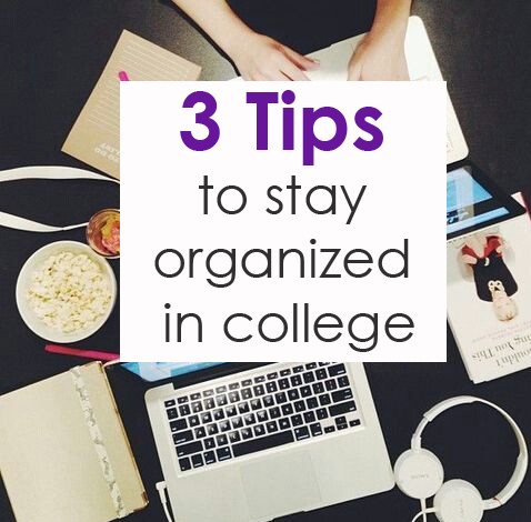 3 Tips to stay organized in college