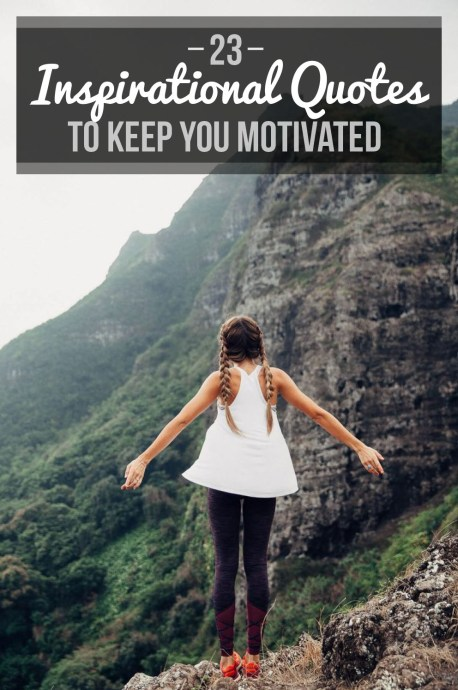 These inspirational quotes will definitely keep you motivated !