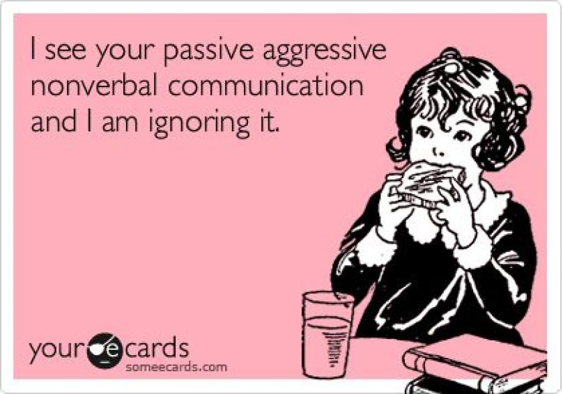 brutally honest is better than passive aggressive