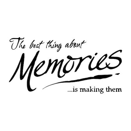 the best thing about memories, is making them