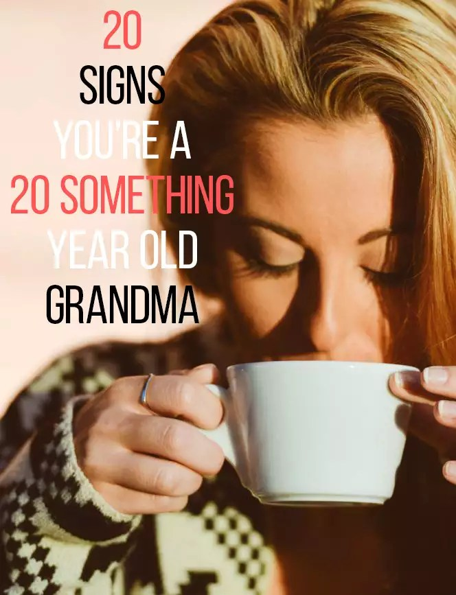 20 Signs You're A 20 Something Year Old Grandma