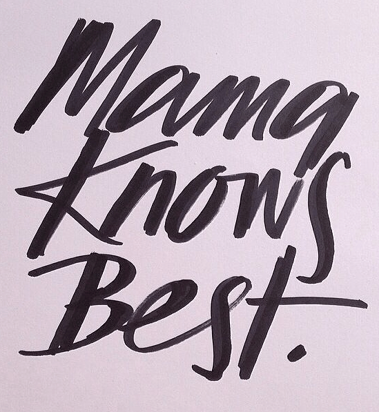 mama knows best!