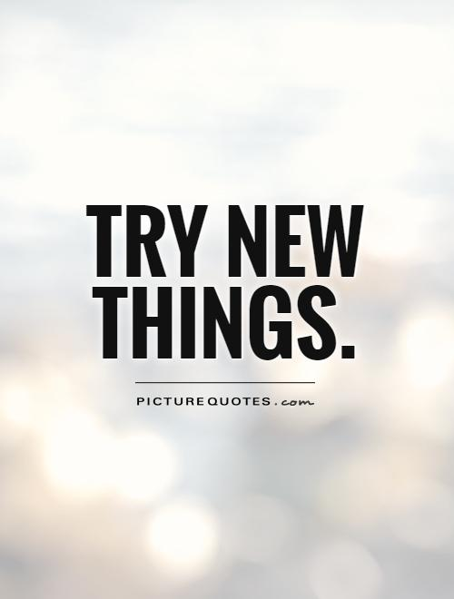 try new things!