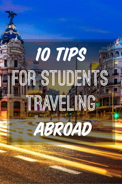 These are the best tips for students traveling abroad!