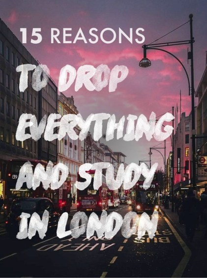 Here's why you need to drop what you're doing right now and study in London!