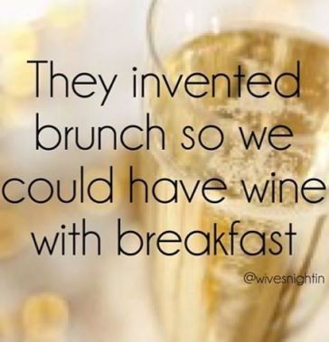 wine with brunch is the best.