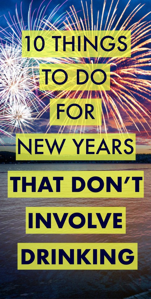 Here's things to do for New Year's that don't involve drinking!