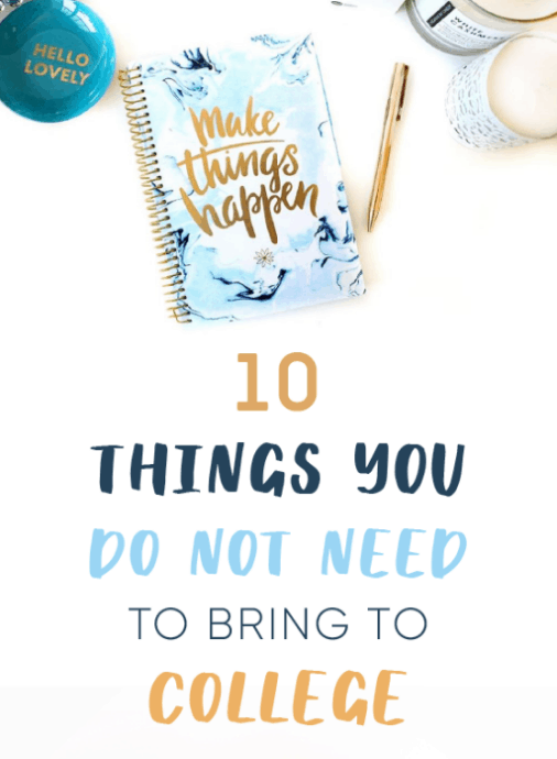 These are 10 things you do not need to bring to college