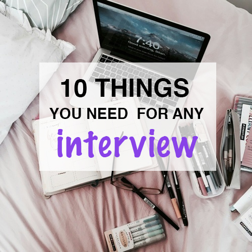 These are all the things you need for any interview!