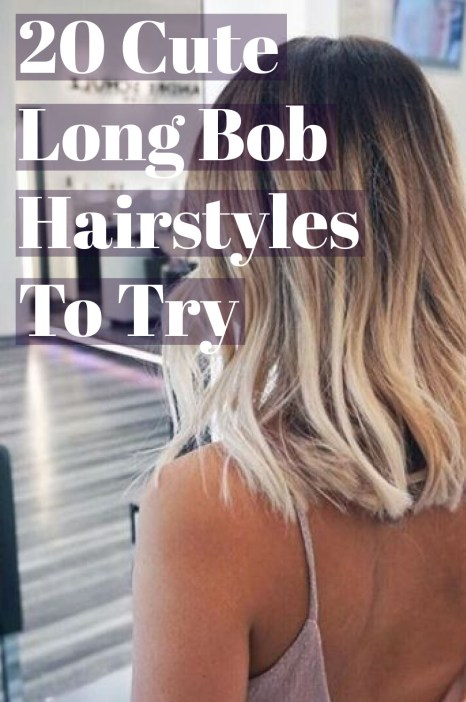 These are the 20 cutest long bob hairstyles that you need to try!