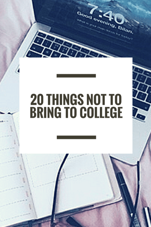 20 Things Not To Bring To College