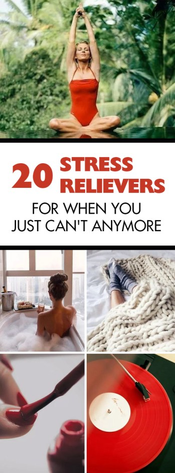 20 Stress Relievers For When You Just Can't Anymore