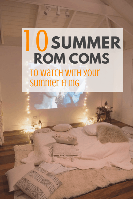 Ten Summer Rom Coms to Watch with Your Summer Fling