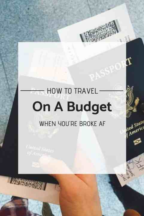 How To Travel On A Budget When You're Broke AF