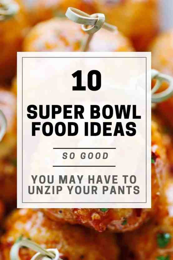 15 Super Bowl Food Ideas So Good, You May Have To Unzip Your Pants