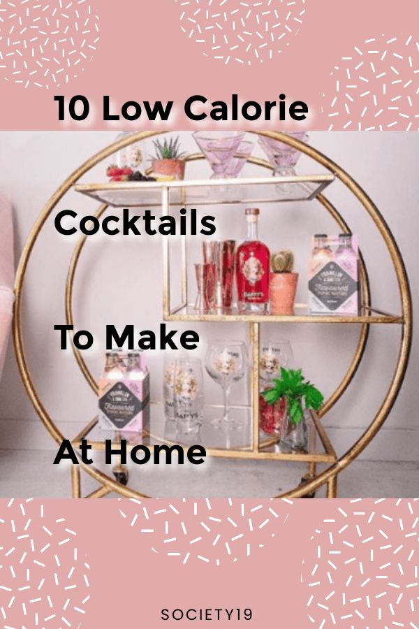 10 Low Calorie Cocktails To Make At Home