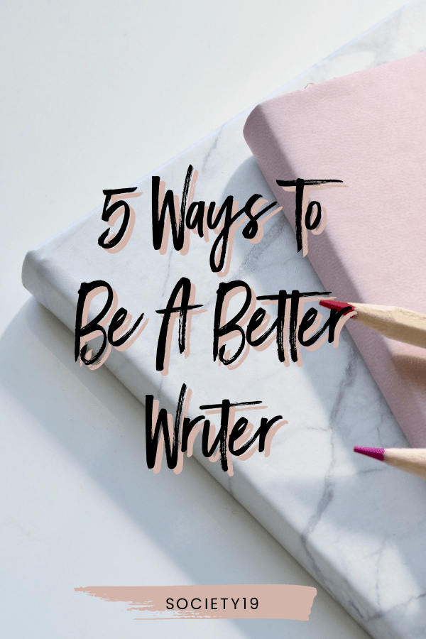 5 Ways To Be A Better Writer