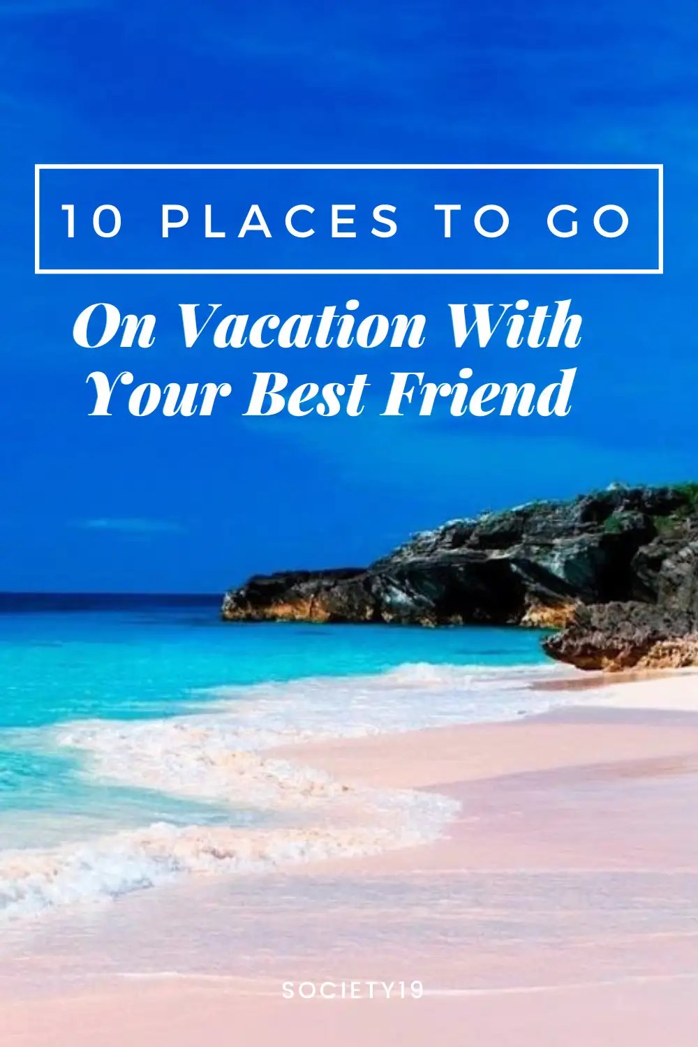 vacation, 10 Places To Go On Vacation With Your Best Friend
