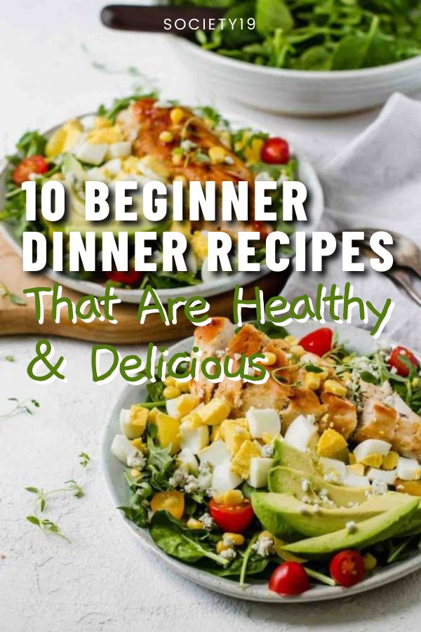 Beginner Dinner Recipes, 10 Beginner Dinner Recipes That Are Healthy & Delicious