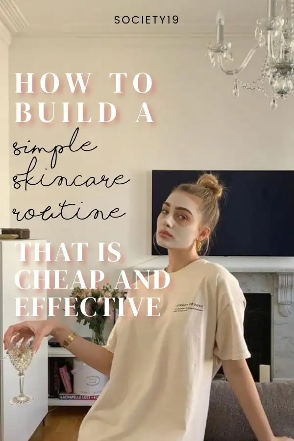 skin care routine, How To Build A Simple Skincare Routine That Is Cheap And Effective