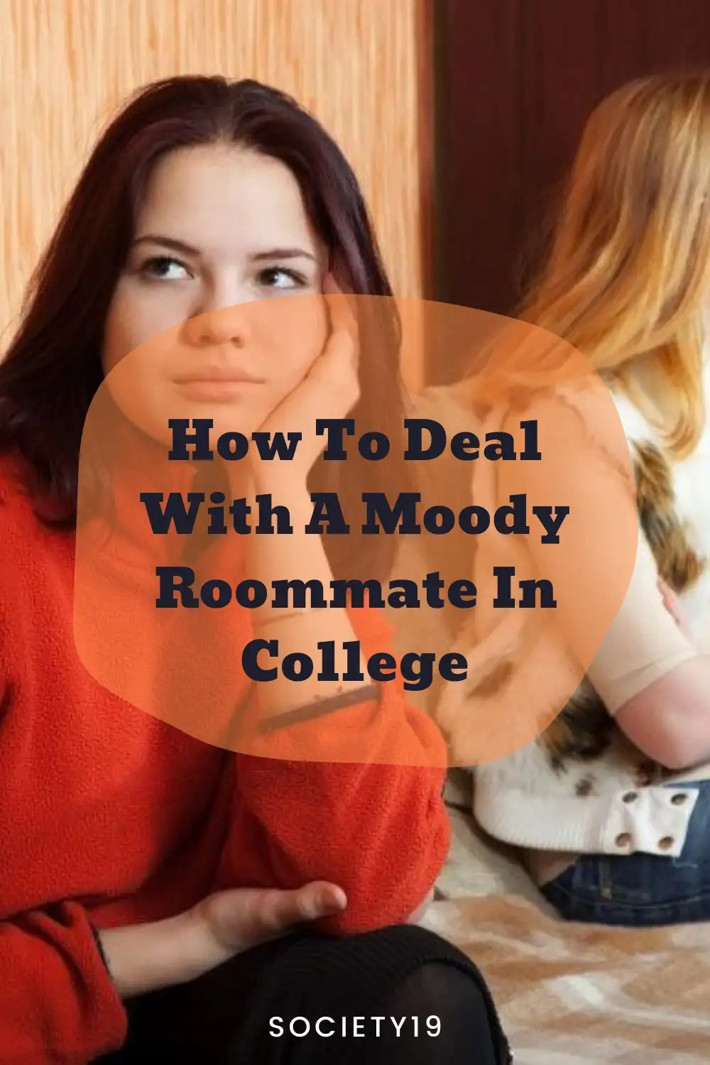 How To Deal With A Moody Roommate In College