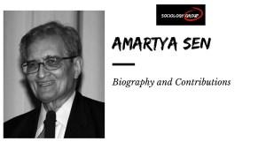 Amartya Sen: Biography and Contributions