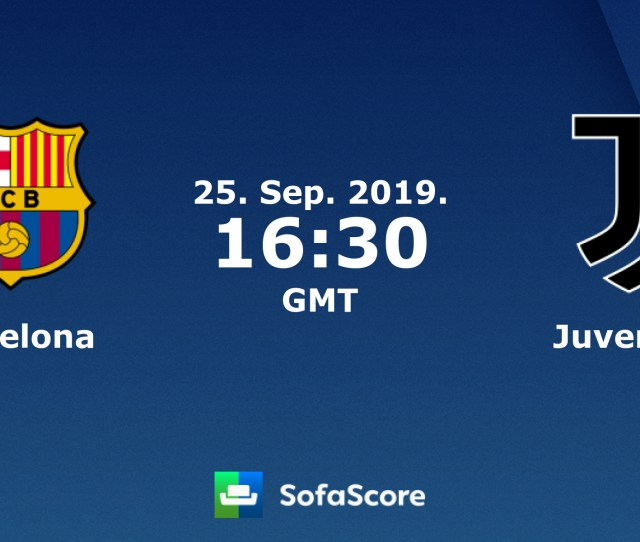 Barcelona Juventus Live Score Video Stream And Hh Results