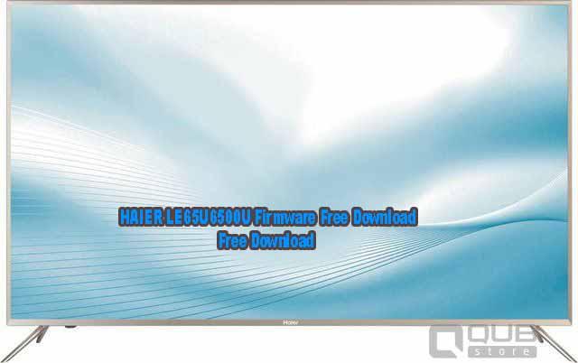 HAIER LE65U6500U Firmware Free Download