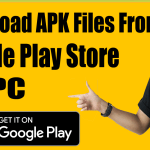 How To Download Android APK Files From Google Play Store On Windows, Mac, Linux PC?