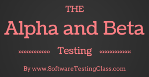 Alpha and Beta Testing