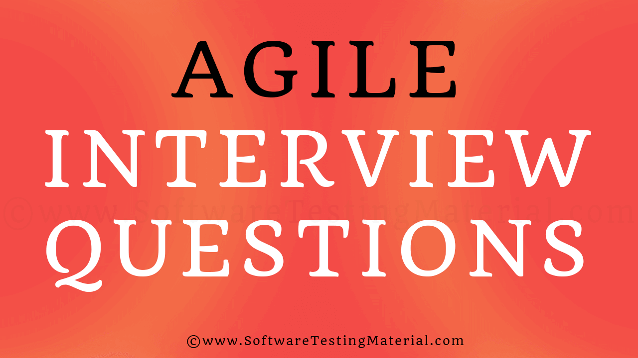 Top 30 Agile Testing Interview Questions | Software Testing Material