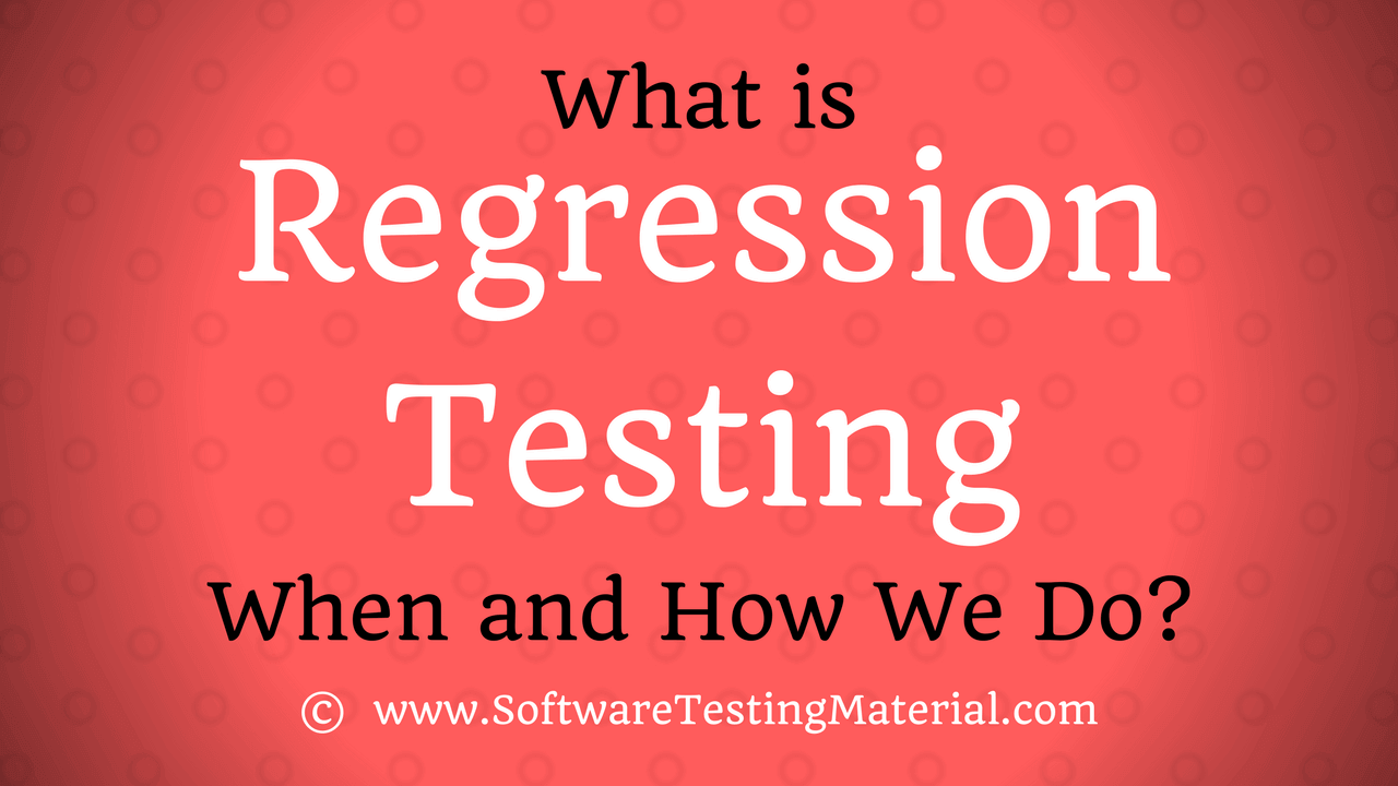 What is Regression Testing? When and How We Do Regression