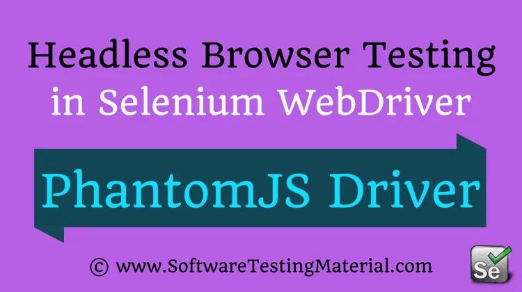 Headless Browser Testing Using PhantomJSDriver in Selenium