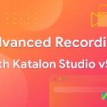 Advanced Recording with Katalon Studio v5.5 | Katalon Studio Tutorial