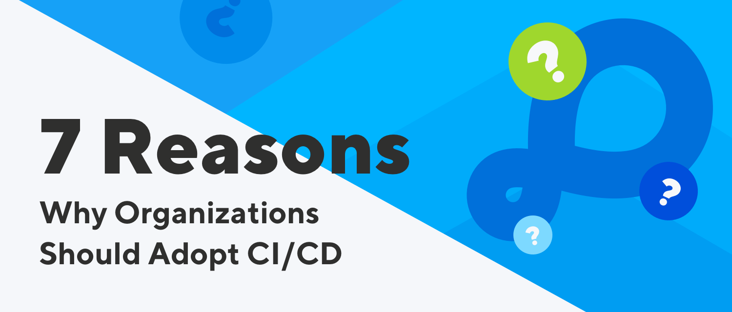 Why Organizations Should Adopt CI CD