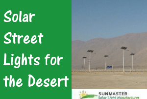 Solar Street Lights for the Desert - Solar Lights Blog